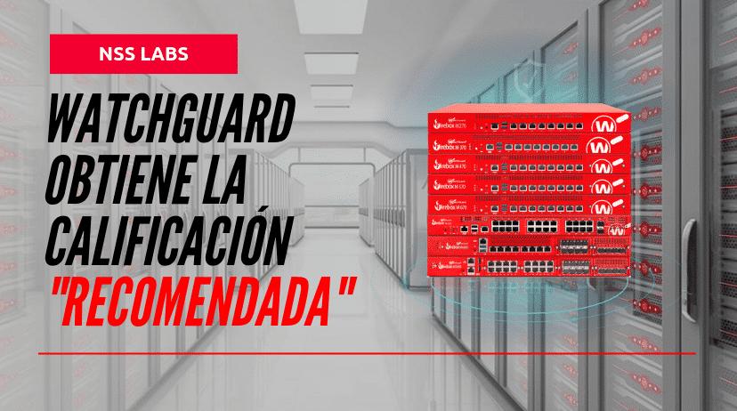 WatchGuard Obtiene La Calificación Recomendada De NSS