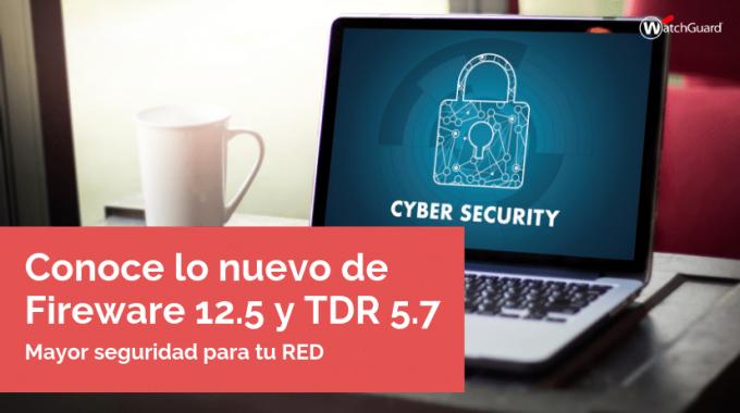 Conoce Lo Nuevo De Fireware 12.5 Y TDR 5.7