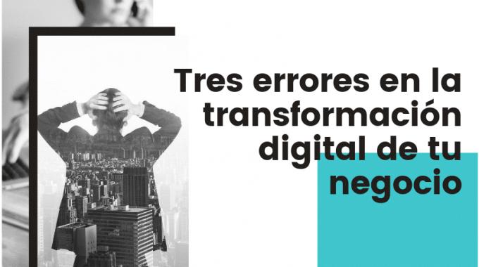 Tres Errores En La Transformación Digital De Tu Negocio