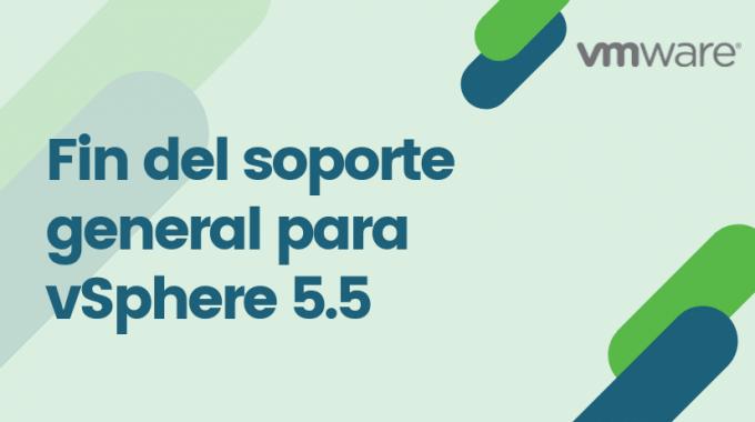 Fin Del Soporte General Para VSphere 5.5 Vmware