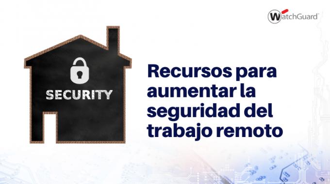 Recursos Para Habilitar La Seguridad Del Trabajo Remoto